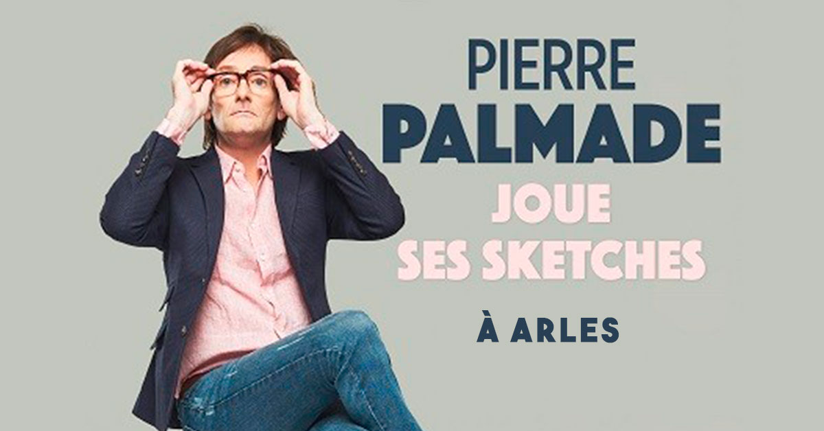 pierre palmade spectacle arles 2020