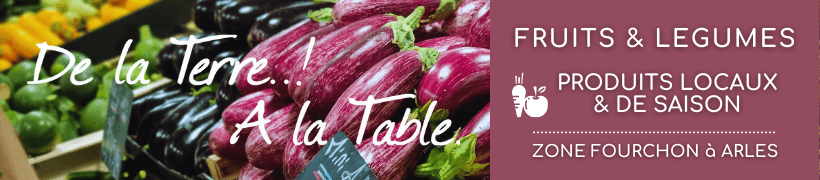 Primeur Fruits et legumes produits locaux à Arles - de la Terre à la Table